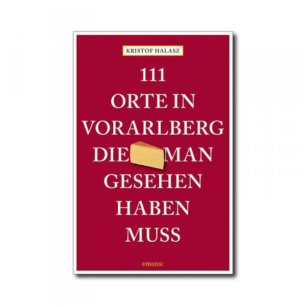 111 Orte in Vorarlberg, die man gesehen haben muss